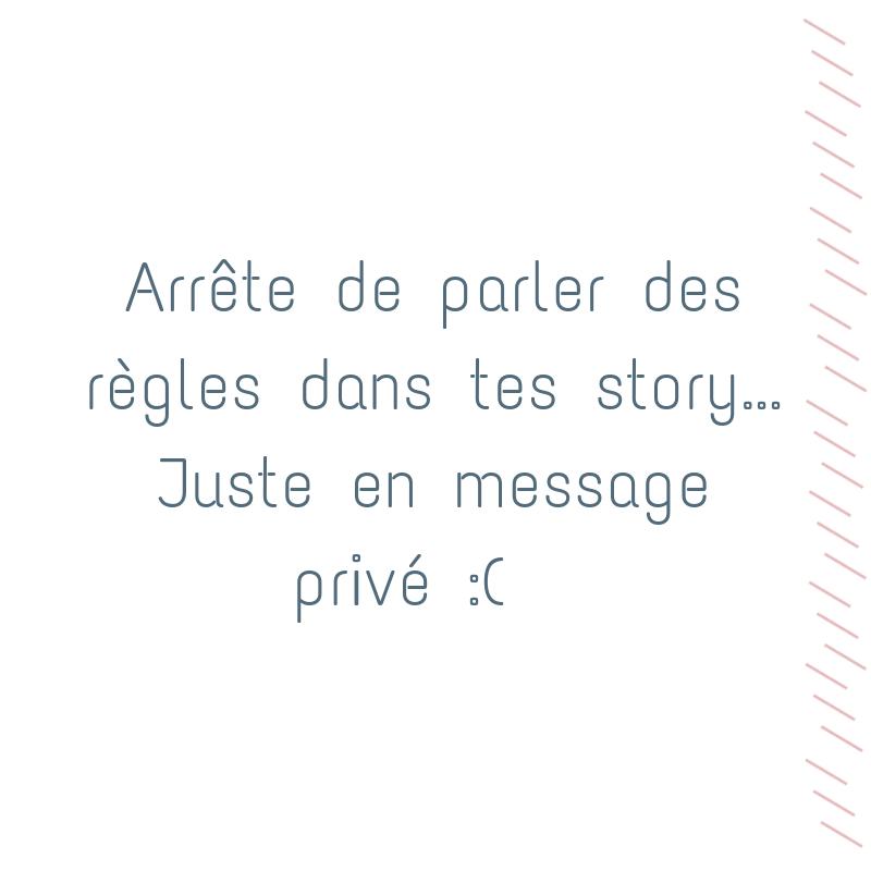Arrête de parler de règles en story… Juste en message privé :(